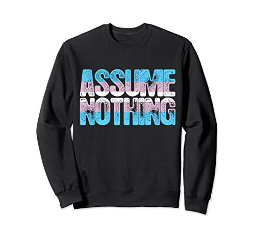 Assume Nothing Transgender Pride Sweatshirt