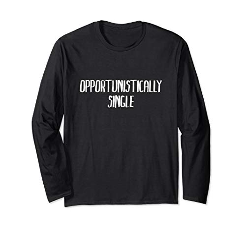 Funny Opportunistically Single Design Long Sleeve T-Shirt