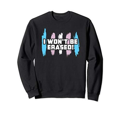 I Won't Be Erased! Transgender Pride Sweatshirt