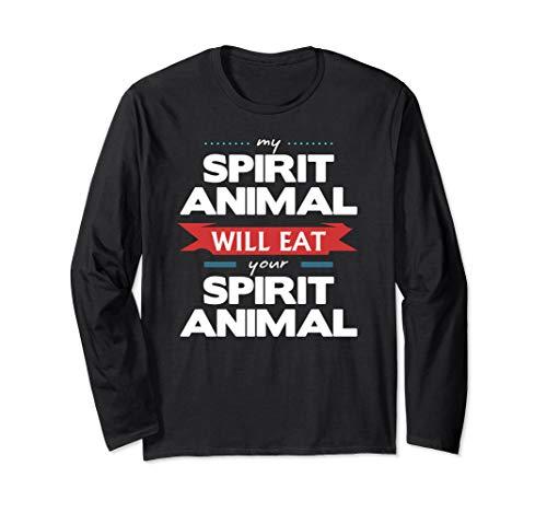 My Spirit Animal Will Eat Your Spirit Animal Funny Long Sleeve T-Shirt