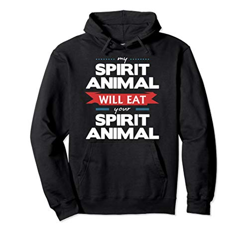 My Spirit Animal Will Eat Your Spirit Animal Funny Pullover Hoodie