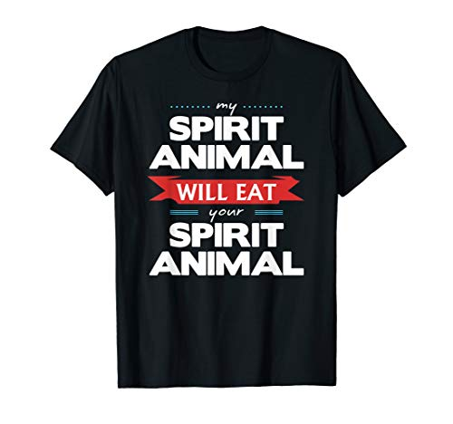 My Spirit Animal Will Eat Your Spirit Animal Funny T-Shirt