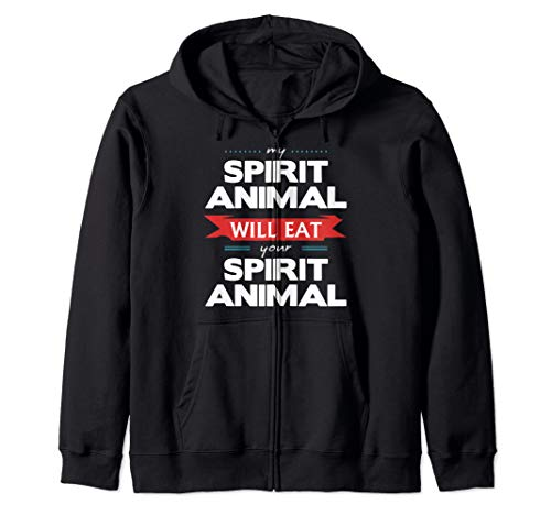 My Spirit Animal Will Eat Your Spirit Animal Funny Zip Hoodie