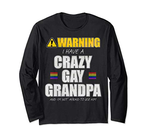 Warning - I Have a Crazy Gay Grandpa Long Sleeve T-Shirt