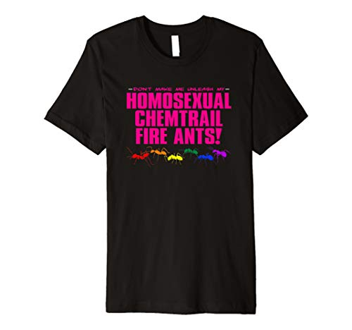 Homosexual Chemtrail Fire Ants Premium T-Shirt