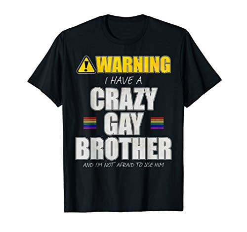 Warning - I Have a Crazy Gay Brother T-Shirt