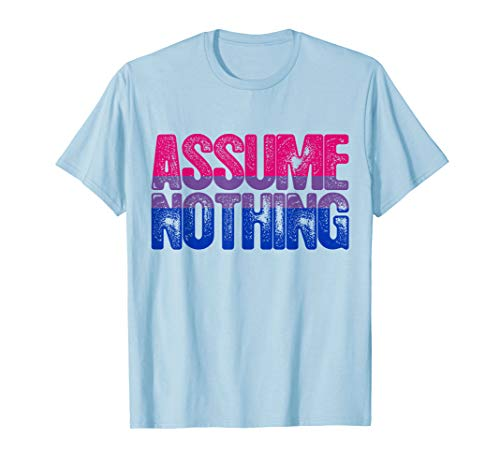 Assume Nothing - Bisexual Pride T-Shirt