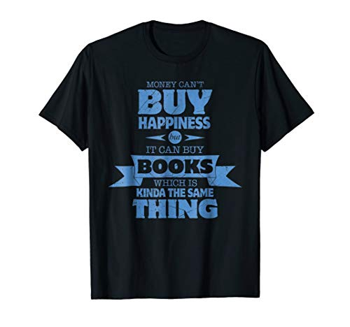 Money Can't Buy Happiness, But It Can Buy Books T-Shirt