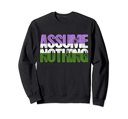 Assume Nothing Genderqueer Pride Sweatshirt