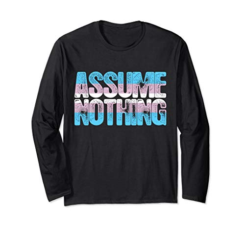 Assume Nothing Transgender Pride Long Sleeve T-Shirt