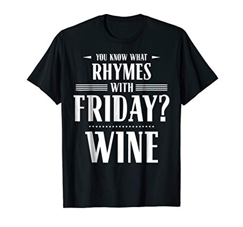 You Know What Rhymes with Friday? Wine T-Shirt