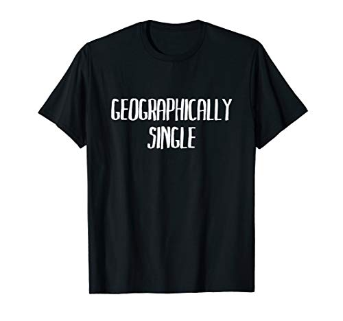 Funny Geographically Single T-Shirt