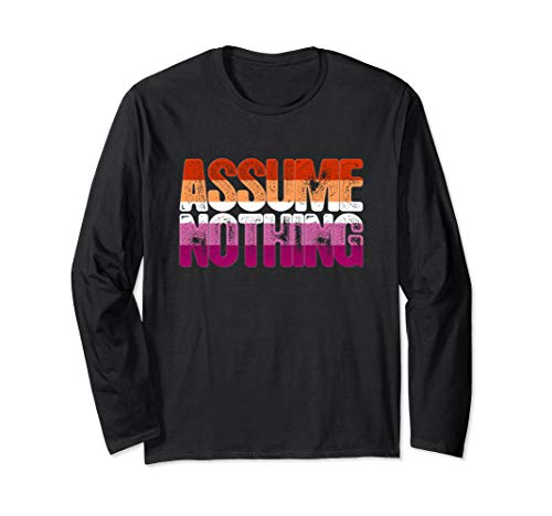 Assume Nothing Lesbian Pride Long Sleeve T-Shirt
