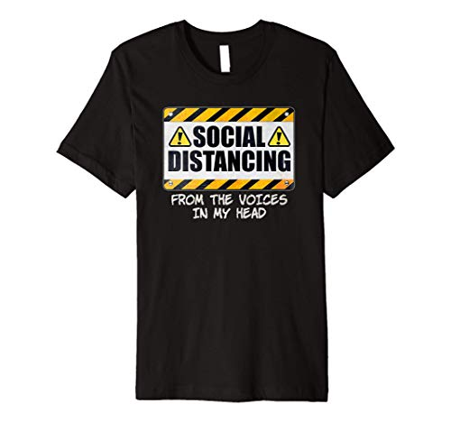 Social Distancing from the Voices In My Head Premium T-Shirt