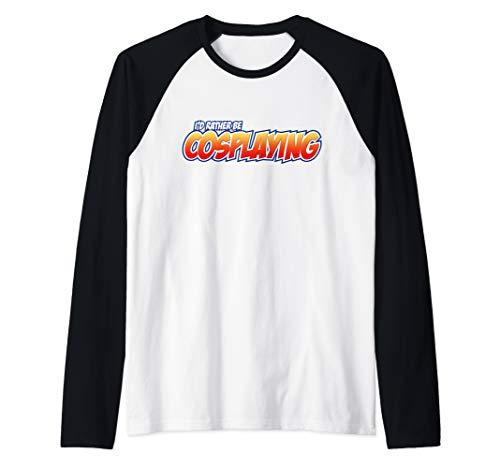 I'd Rather Be Cosplaying Raglan Baseball Tee