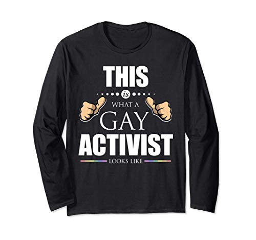 This is What a Gay Activist Looks Like LGBTQ Pride Long Sleeve T-Shirt