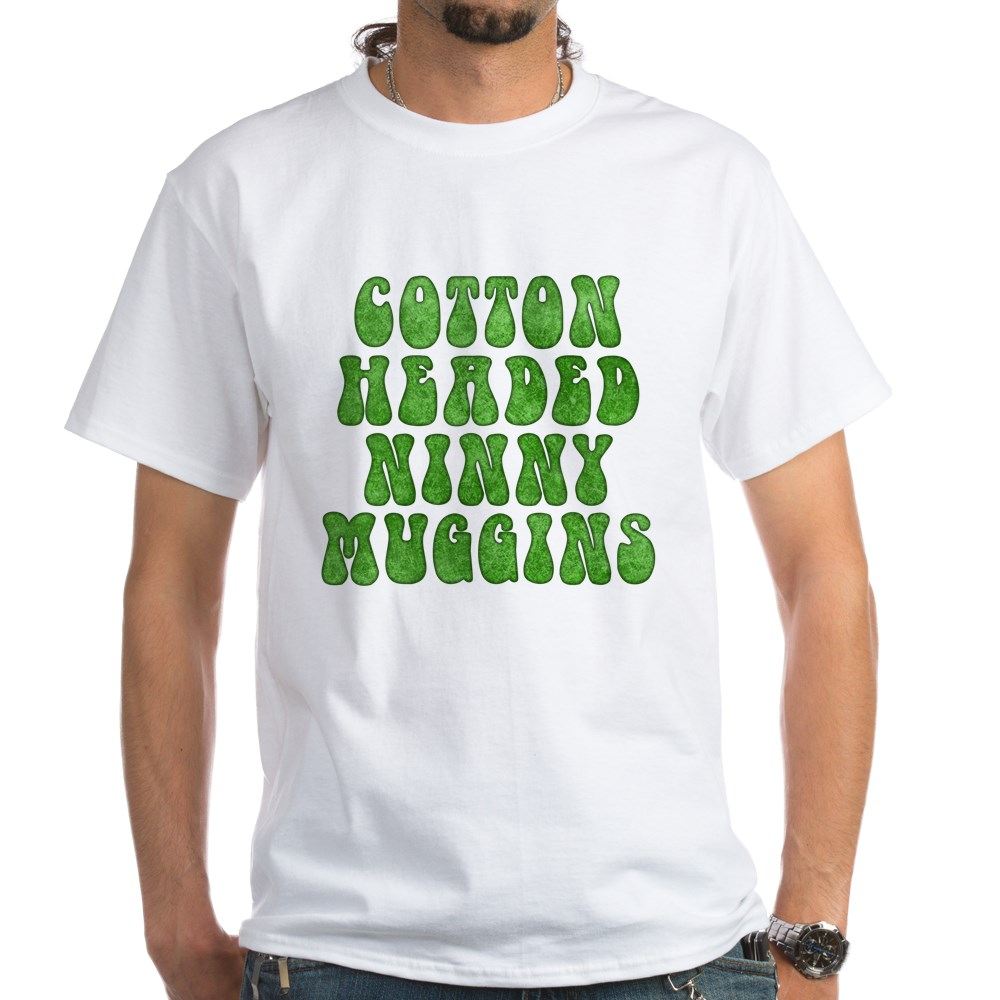 Cotton Headed Ninny Muggins White T-Shirt