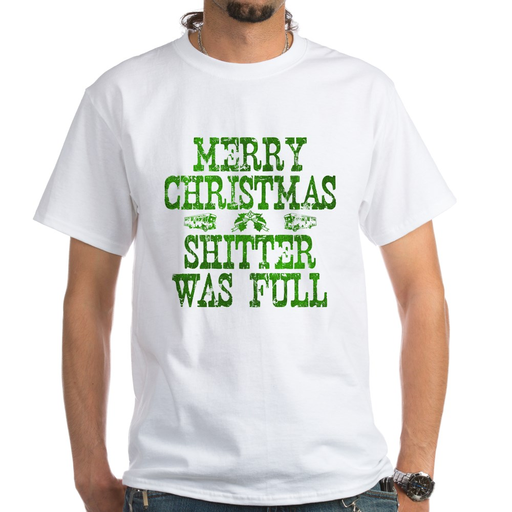 Merry Christmas. Shitter Was Full White T-Shirt