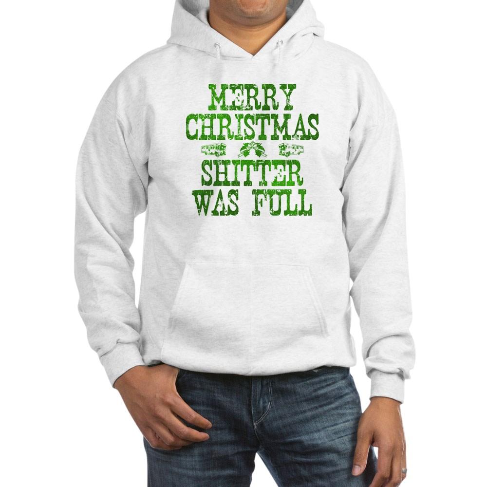 Merry Christmas. Shitter Was Full Hooded Sweatshirt