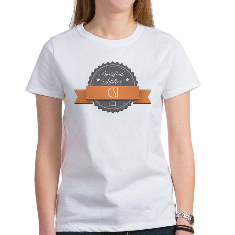 Certified Addict: CSI Women's T-Shirt