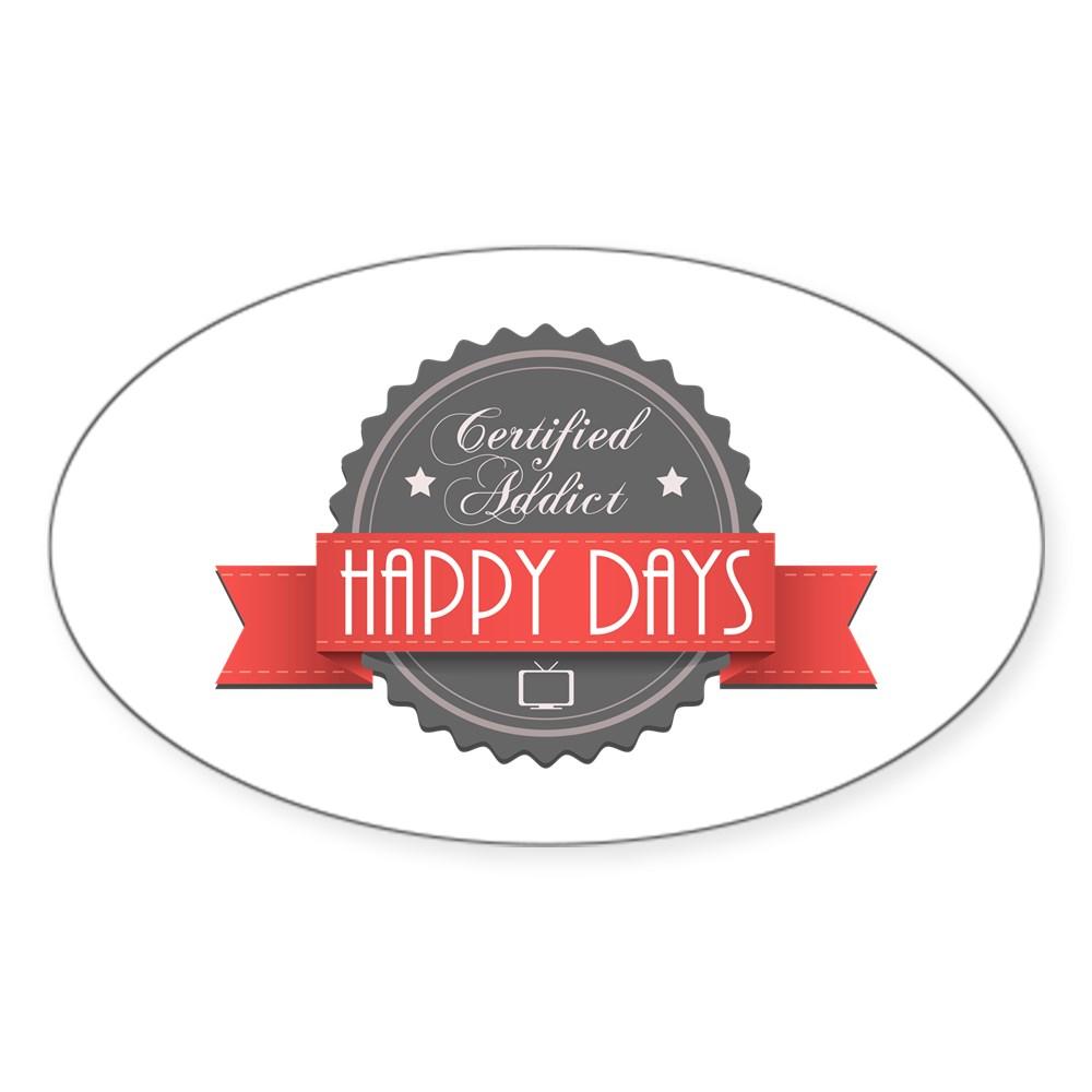Certified Addict: Happy Days Oval Sticker
