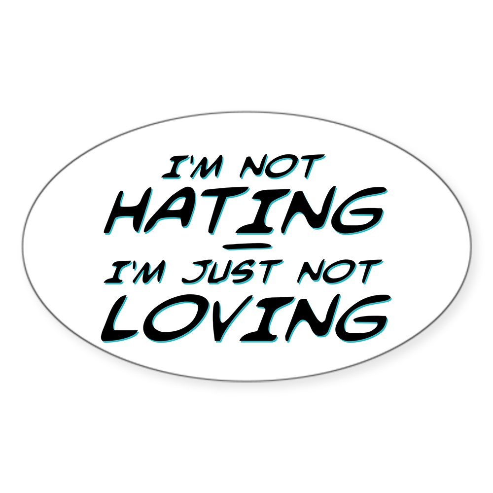 I'm Not Hating, I'm Just Not Loving Oval Sticker
