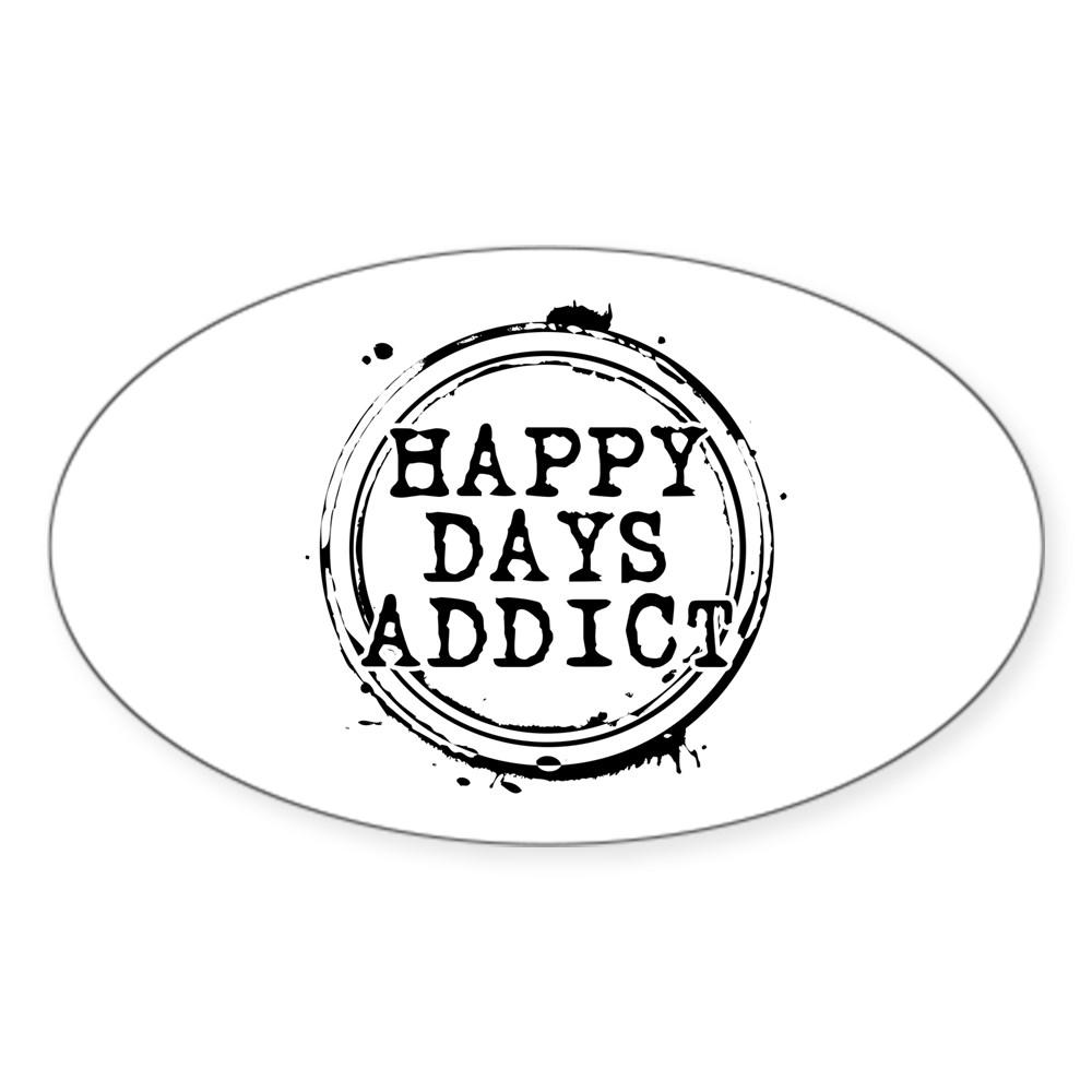 Happy Days Addict Oval Sticker