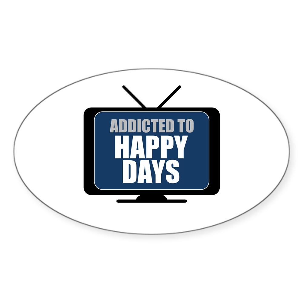 Addicted to Happy Days Oval Sticker