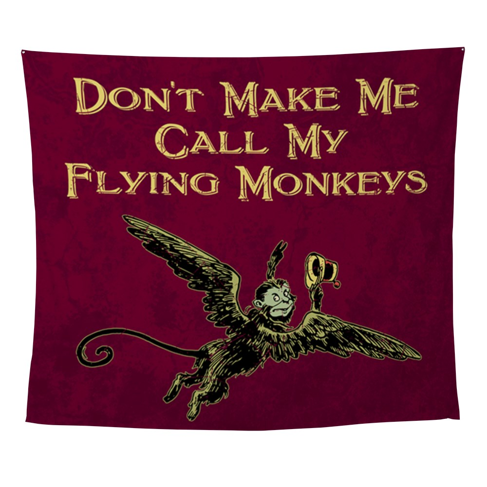 Don't Make Me Call My Flying Monkeys Wall Tapestry