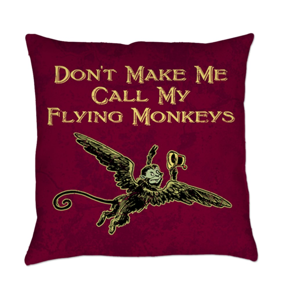 Don't Make Me Call My Flying Monkeys Everyday Pillow