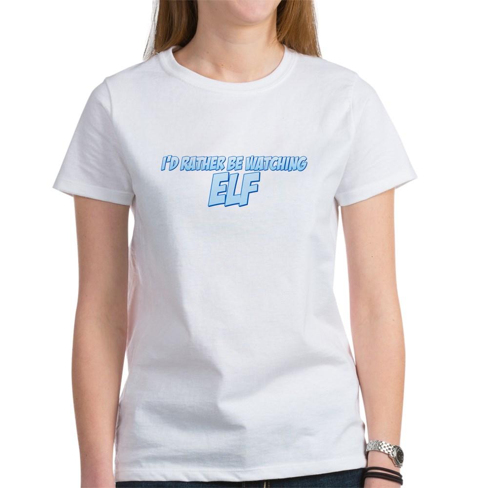I'd Rather Be Watching Elf Women's T-Shirt