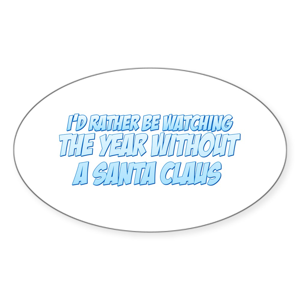 I'd Rather Be Watching The Year Without a Santa Claus Oval Sticker