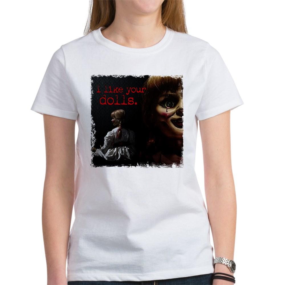 I Like Your Dolls Women's T-Shirt