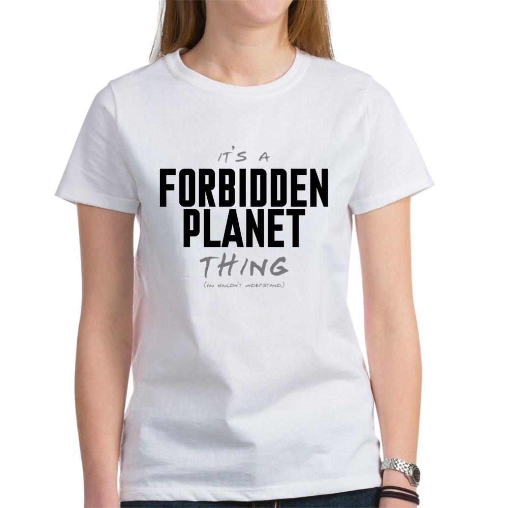 It's a Forbidden Planet Thing Women's T-Shirt