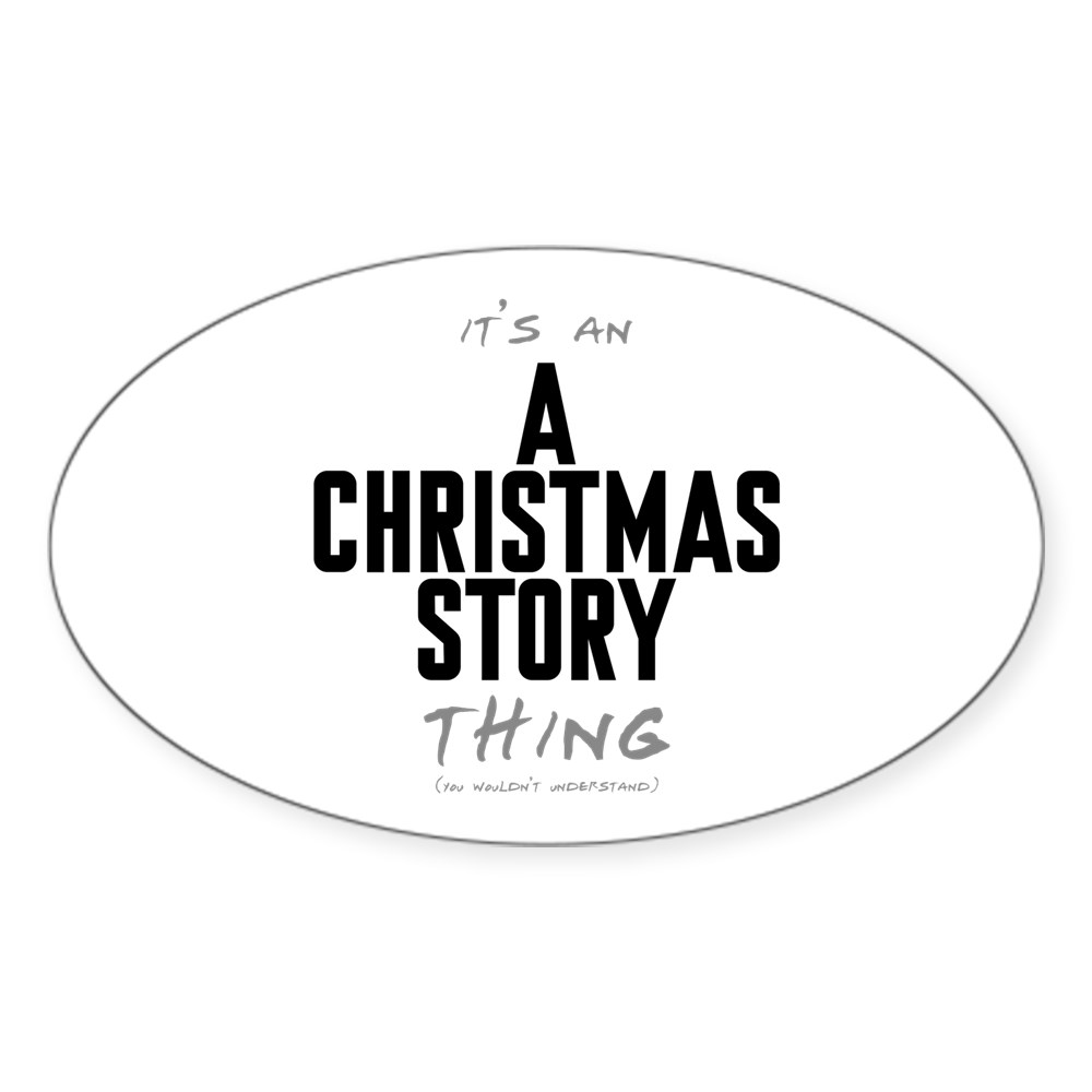 It's an A Christmas Story Thing Oval Sticker