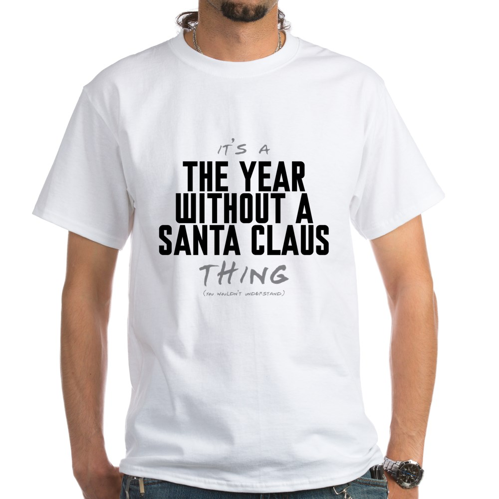 It's a The Year Without a Santa Claus Thing White T-Shirt