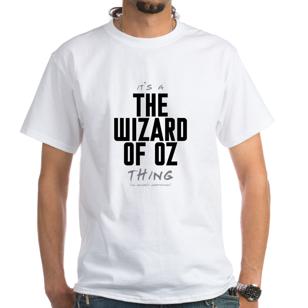 It's a The Wizard of Oz Thing White T-Shirt