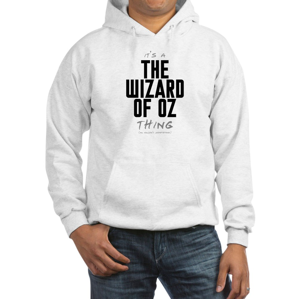 It's a The Wizard of Oz Thing Hooded Sweatshirt