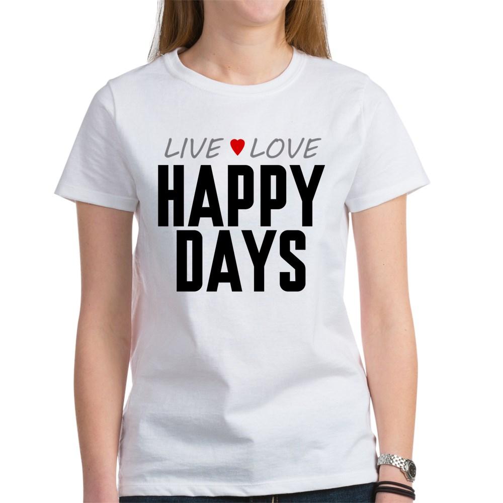 Live Love Happy Days Women's T-Shirt