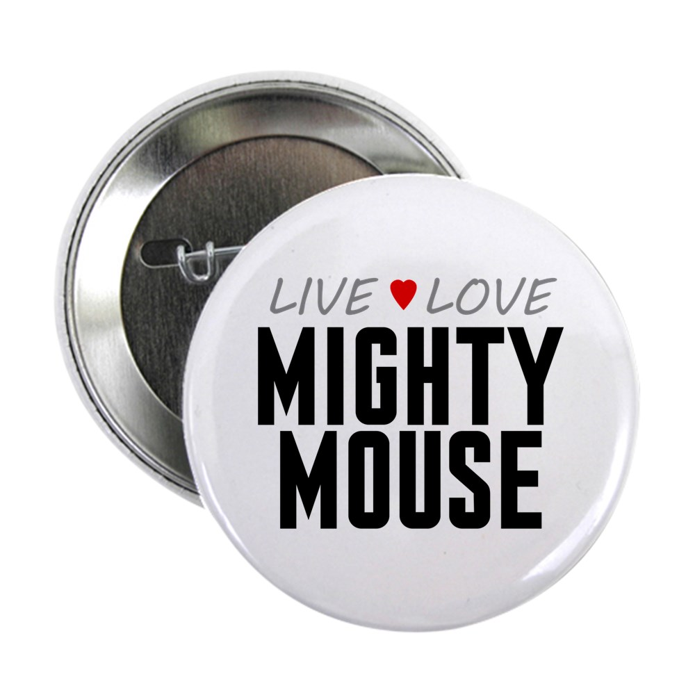 Live Love Mighty Mouse 2.25