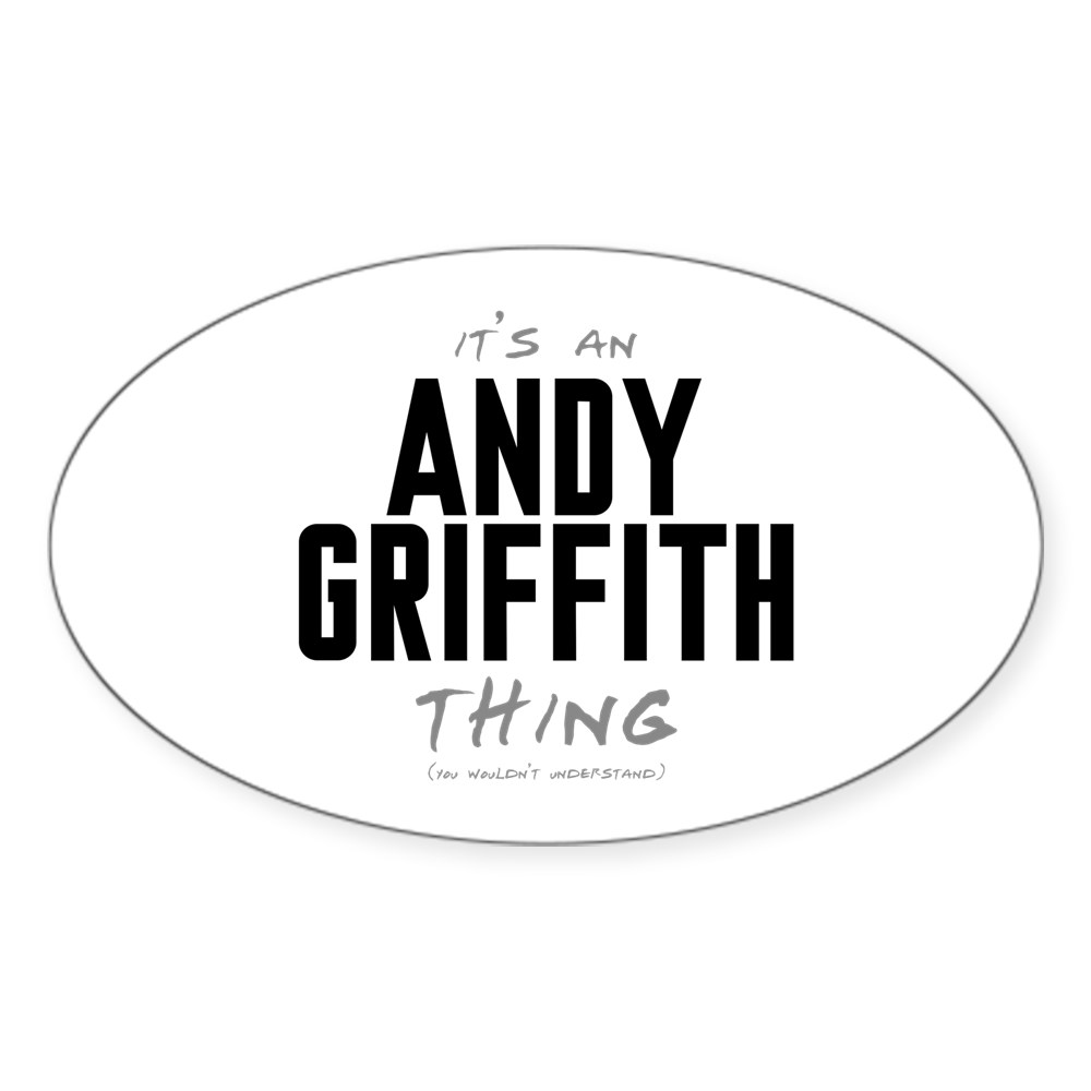 It's an Andy Griffith Thing Oval Sticker