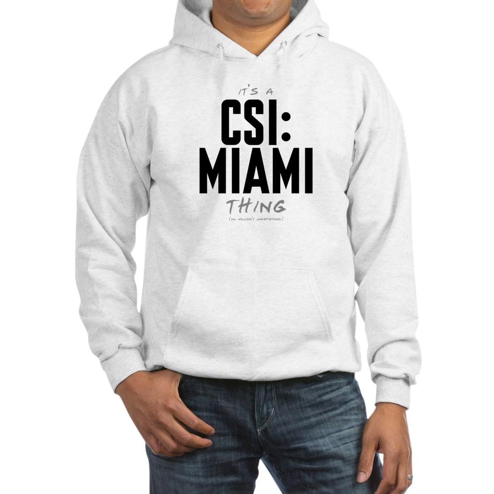 It's a CSI: Miami Thing Hooded Sweatshirt