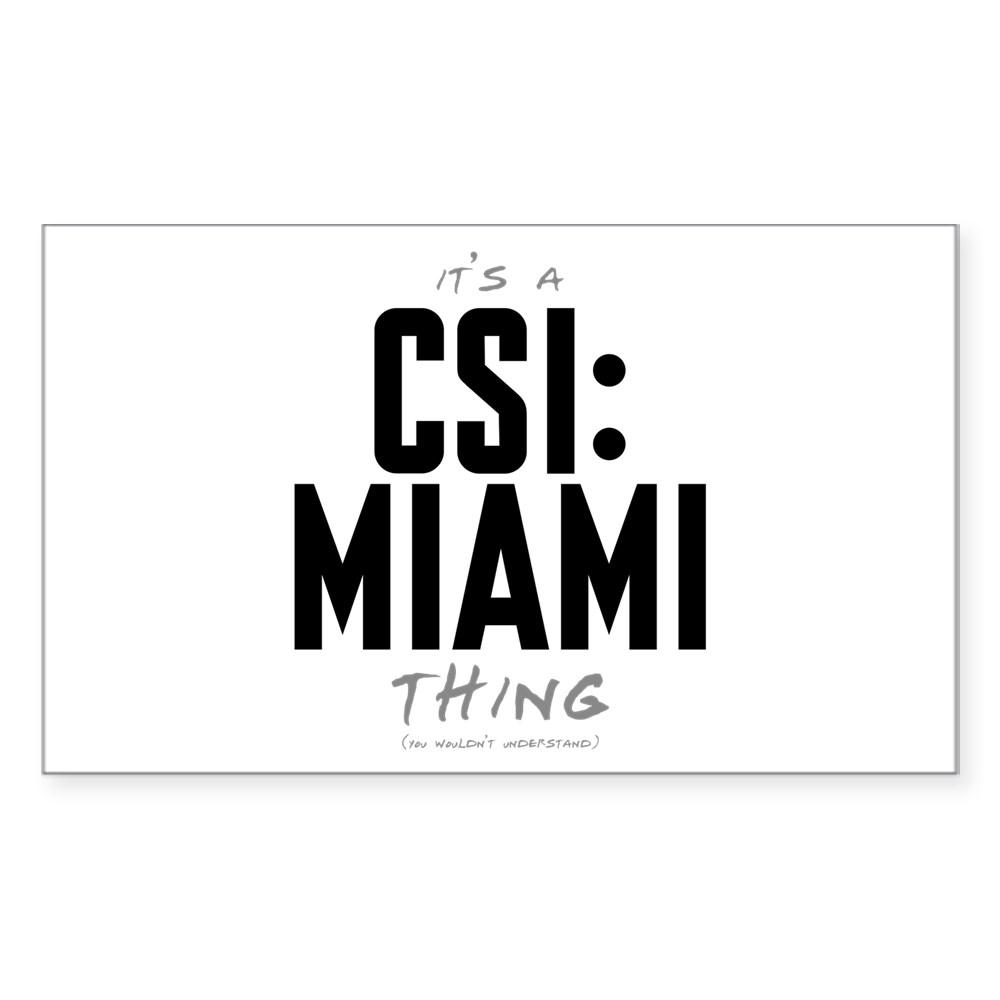 It's a CSI: Miami Thing Rectangle Sticker