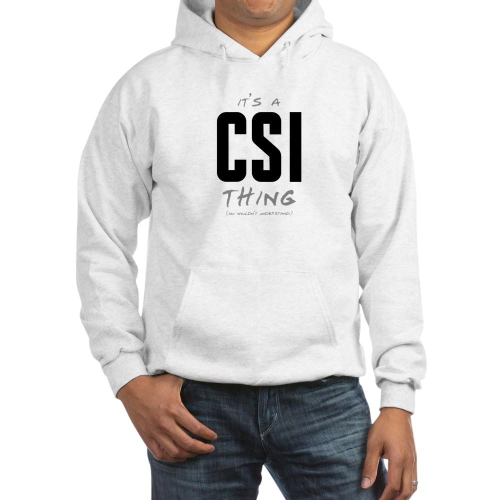 It's a CSI Thing Hooded Sweatshirt