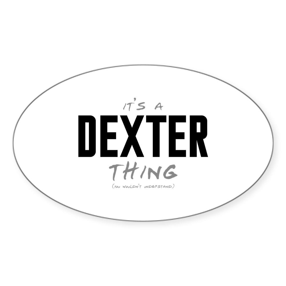 It's a Dexter Thing Oval Sticker