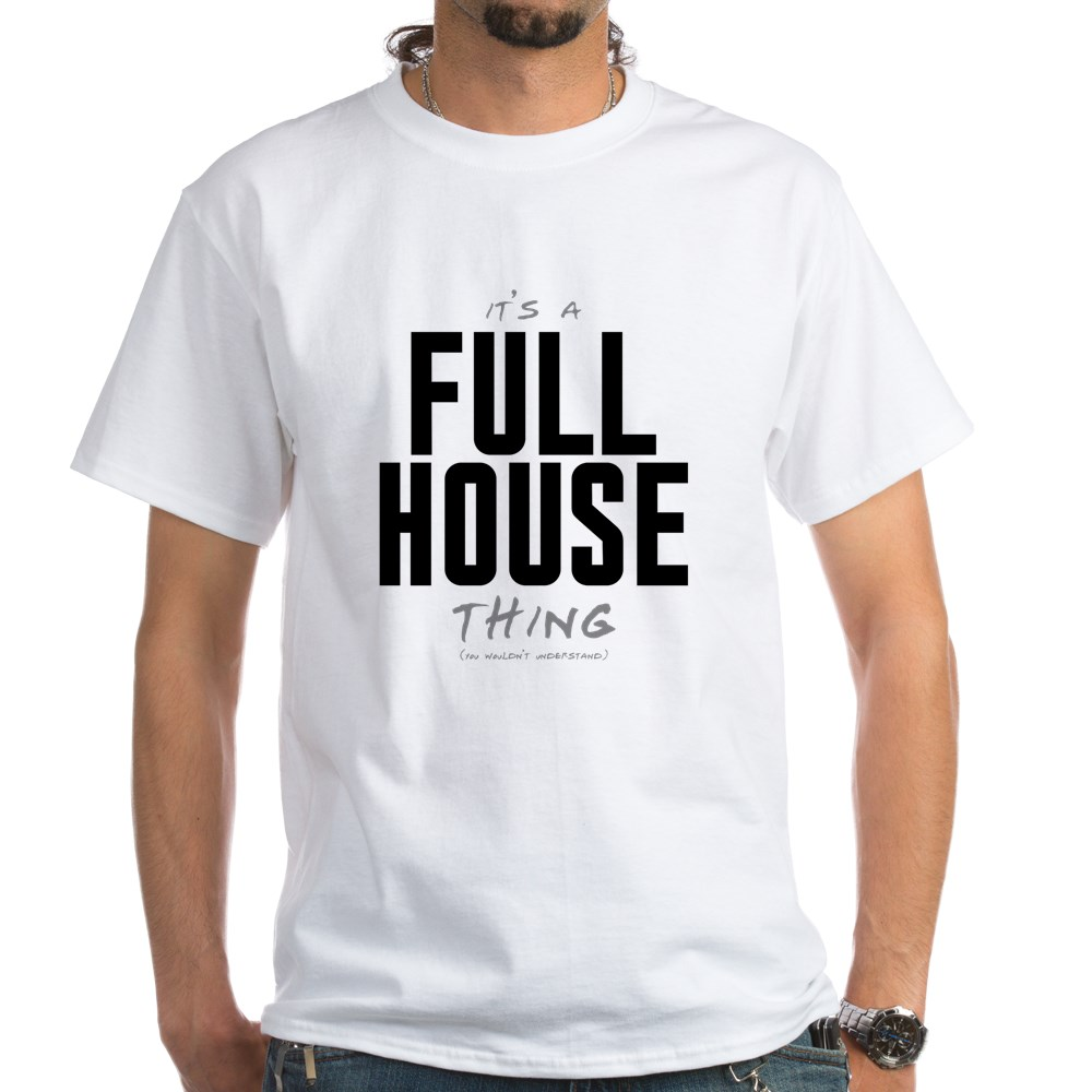 It's a Full House Thing White T-Shirt