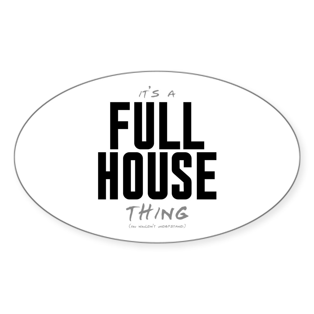It's a Full House Thing Oval Sticker
