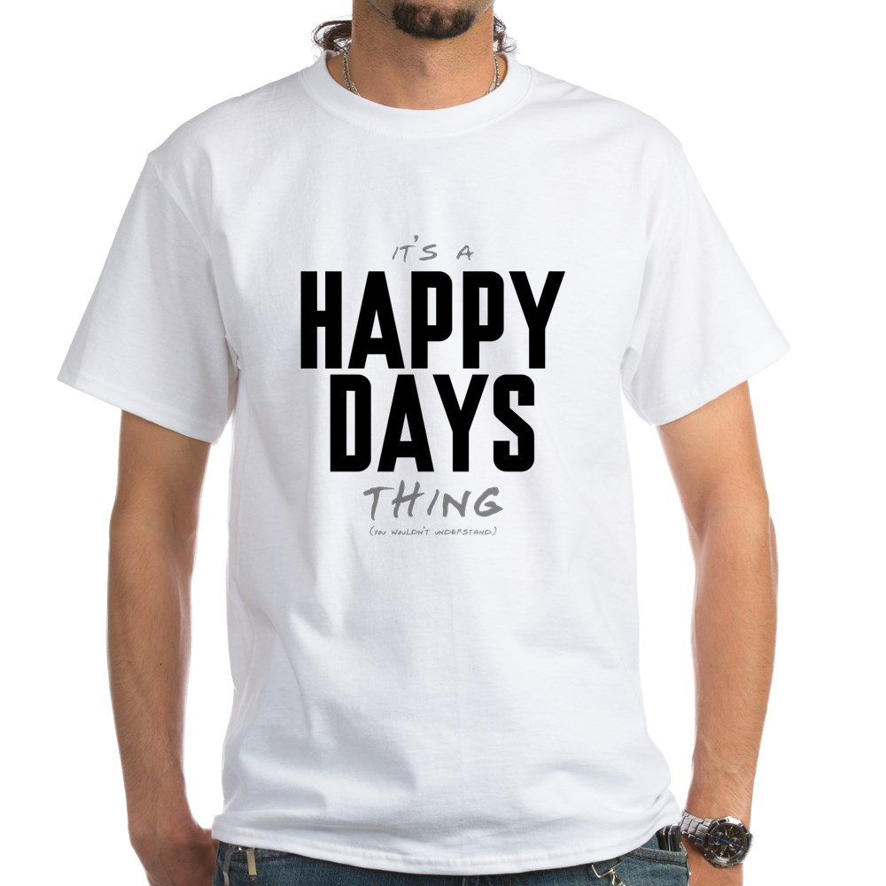 It's a Happy Days Thing White T-Shirt