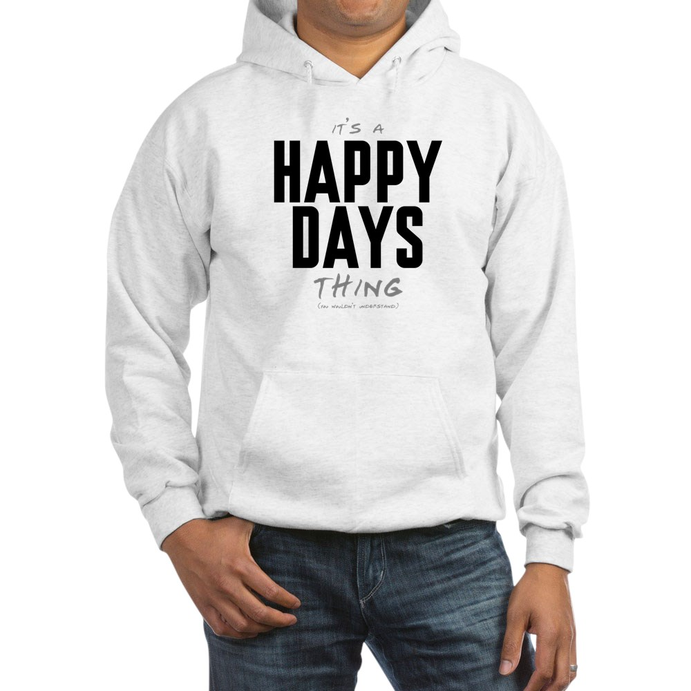 It's a Happy Days Thing Hooded Sweatshirt