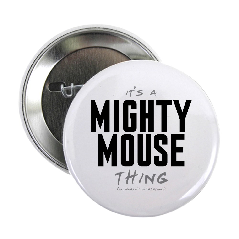 It's a Mighty Mouse Thing 2.25